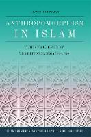 Anthropomorphism in Islam The Challenge of Traditionalism (700-1350) by Livnat Holtzman