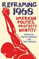 Reframing 1968 American Politics, Protest and Identity by Martin Halliwell