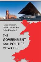 The Government and Politics of Wales by Russell Deacon, Alison Denton, Robert Southall