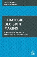 Strategic Decision Making A Discovery-led Approach to Critical Choices in Turbulent Times by Simon Haslam, Ben Shenoy