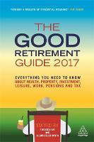 The Good Retirement Guide 2017 Everything You Need to Know About Health, Property, Investment, Leisure, Work, Pensions and Tax by Frances Kay, Allan Esler Smith