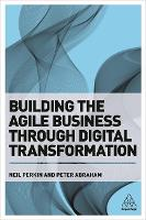 Building the Agile Business through Digital Transformation by Neil Perkin, Peter Abraham