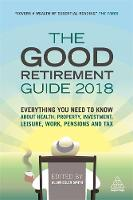 The Good Retirement Guide 2018 Everything You Need to Know About Health, Property, Investment, Leisure, Work, Pensions and Tax by Allan Esler Smith