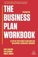 The Business Plan Workbook A Step-By-Step Guide to Creating and Developing a Successful Business by Colin Barrow, Paul Barrow, Robert Brown