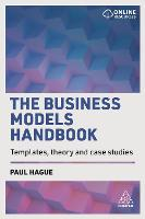 The Business Models Handbook Templates, Theory and Case Studies by Paul Hague