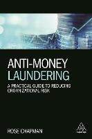 Anti-Money Laundering A Practical Guide to Reducing Organizational Risk by Rose Chapman