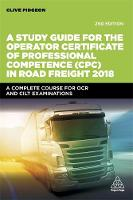 A Study Guide for the Operator Certificate of Professional Competence (CPC) in Road Freight 2018 A Complete Self-Study Course for OCR and CILT Examinations by Clive Pidgeon