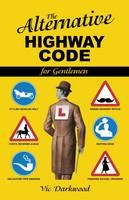 Alternative Highway Code by Vic Darkwood
