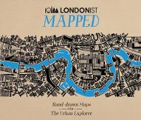 Londonist Mapped; Hand-drawn Maps for the Urban Explorer by