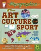 Mapographica: Art, Culture and Sport Global festivals, creativity and entertainment in maps and infographics by Jon Richards, Ed Simkins