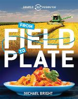 Source to Resource: Food: From Field to Plate by Michael Bright