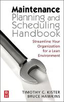 Maintenance Planning and Scheduling Streamline Your Organization for a Lean Environment by Ricky Smith, Bruce Hawkins, Timothy C. Kister