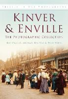 Kinver & Enville The Photographic Collection by Bob Clarke, Michael Reuter, Tony Freer