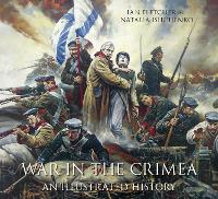 War in the Crimea An Illustrated History by Ian Fletcher, Natalia Ishchenko