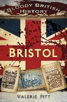 Bloody British History: Bristol by Valerie Pitt