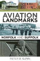 Aviation Landmarks - Norfolk and Suffolk by Peter B. Gunn