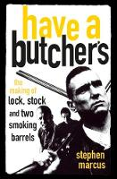 Have a Butcher's The Making of Lock, Stock and Two Smoking Barrels by Stephen Marcus