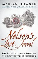 Nelson's Lost Jewel The Extraordinary Story of the Lost Diamond Chelengk by Martyn Downer