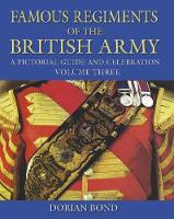 Famous Regiments of the British Army Vol 3 A Pictorial Guide and Celebration by Dorian Bond