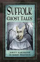 Suffolk Ghost Tales by Kirsty Hartsiotis, Cherry Wilkinson