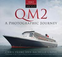 QM2: A Photographic Journey by Chris Frame, Rachelle Cross