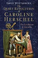 The Quiet Revolution of Caroline Herschel The Lost Heroine of Astronomy by Emily Winterburn