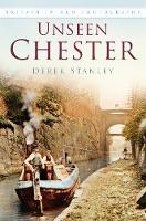 Unseen Chester Britain In Old Photographs by Derek Stanley