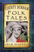 County Durham Folk Tales by Adam Bushnell