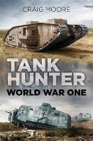 Tank Hunter World War I by Craig Moore