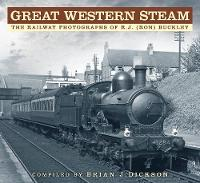 Great Western Steam The Railway Photographs of R.J. (Ron) Buckley by Brian J. Dickson