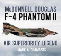 McDonnell Douglas F-4 Phantom II Air Superiority Legend by Mark A. Chambers