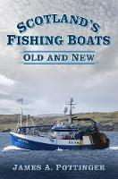 Scotland's Fishing Boats Old and New by James A. Pottinger