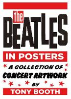 The Beatles in Posters A Collection of Concert Artwork by Tony Booth by Tony Booth