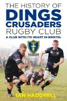 The History of Dings Crusaders Rugby Club A Club with its Heart in Bristol by Ian Haddrell