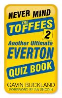 Never Mind the Toffees 2 Another Ultimate Everton Quiz Book by Gavin Buckland