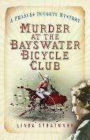 Murder at the Bayswater Bicycle Club A Frances Doughty Mystery by Linda Stratmann
