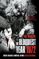 The Bloodiest Year 1972 British Soldiers in Northern Ireland, in their Own Words by Ken Wharton
