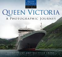 Queen Victoria: A Photographic Journey (new edition) by Chris Frame, Rachelle Cross