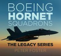 Boeing Hornet Squadrons The Legacy Series by Peter Foster