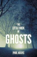 The Little Book of Ghosts by Paul Adams