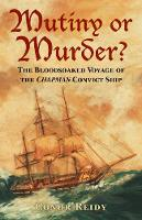 Mutiny or Murder? The Bloodsoaked Voyage of the Chapman Convict Ship by Conor Reidy