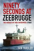 Ninety Seconds at Zeebrugge The Herald of Free Enterprise Story by Iain Yardley