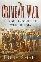 The Crimean War Europe's Conflict with Russia by Hugh Small