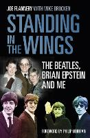 Standing in the Wings The Beatles, Brian Epstein and Me by Joe Flannery, Dr Mike Brocken