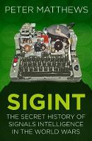 SIGINT The Secret History of Signals Intelligence in the World Wars by Peter Matthews