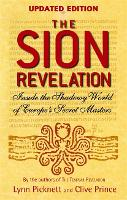 The Sion Revelation Inside the Shadowy World of Europe's Secret Masters by Lynn Picknett, Clive Prince
