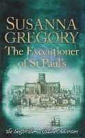 The Executioner of St Paul's The Twelfth Thomas Chaloner Adventure by Susanna Gregory