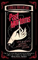 Past Mortems Life and death behind mortuary doors by Carla Valentine
