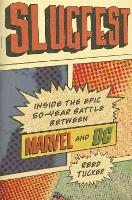 Slugfest Inside the Epic, 50-Year Battle Between Marvel and DC by Reed Tucker