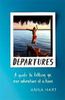 Departures A Guide to Letting Go, One Adventure at a Time by Anna Hart